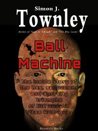 Ball Machine - the Inside Story of the Lies, Seductions and Sporting Triumphs of the Android Vitas Rodriguez