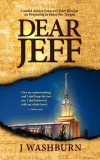 DEAR JEFF: Candid Advice from an Older Brother on Preparing to Enter the Mormon Temple