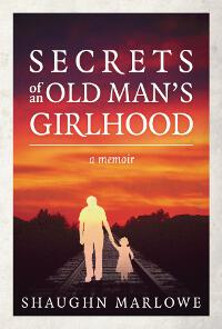 Secrets of an Old Man's Girlhood