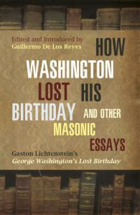 How Washington Lost His Birthday and Other Masonic Essays