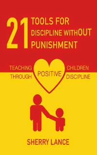 21 Tools For Discipline Without Punishment