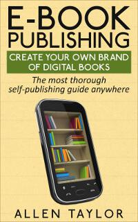 E-book Publishing: Create Your Own Brand of Digital Books