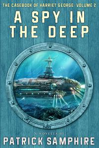 A Spy in the Deep (The Casebook of Harriet George, Volume 2)